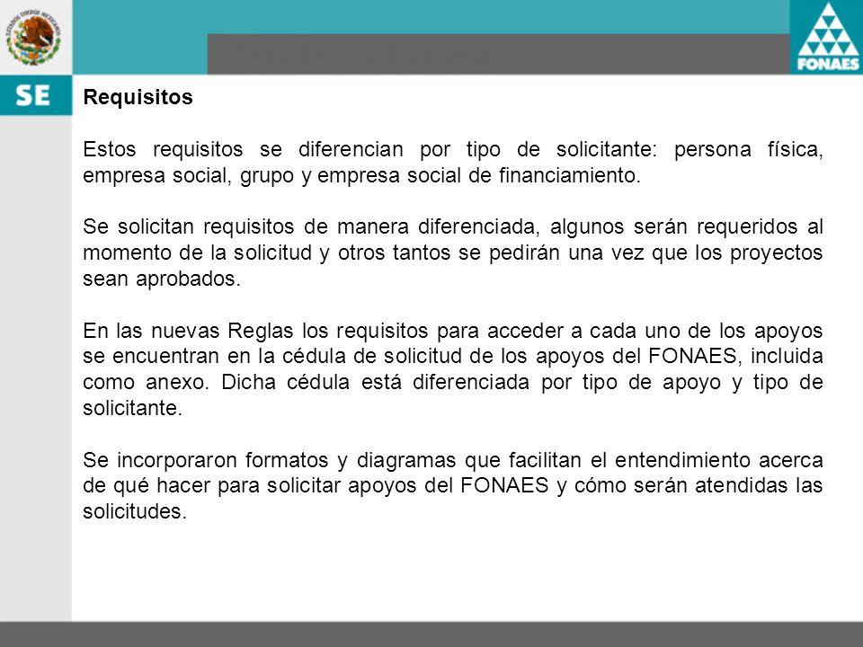 Requisitos Estos requisitos se diferencian por tipo de solicitante: persona física, empresa social, grupo y empresa social de financiamiento. Se solic