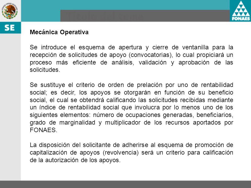Mecánica Operativa Se introduce el esquema de apertura y cierre de ventanilla para la recepción de solicitudes de apoyo (convocatorias), lo cual propi