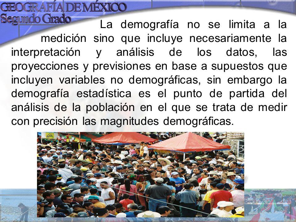 La demografía no se limita a la medición sino que incluye necesariamente la interpretación y análisis de los datos, las proyecciones y previsiones en