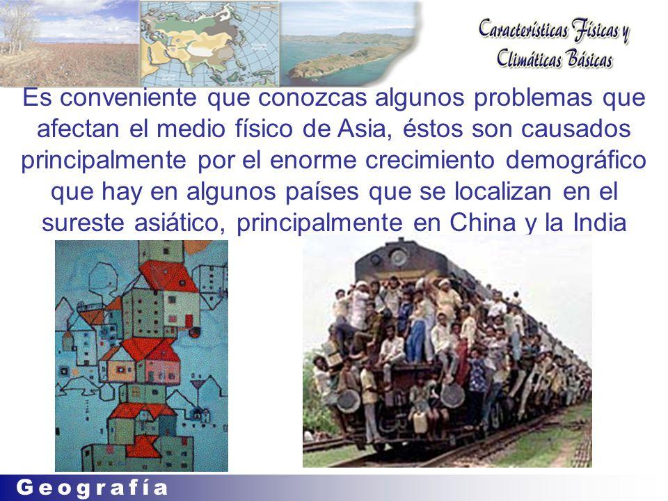 Es conveniente que conozcas algunos problemas que afectan el medio físico de Asia, éstos son causados principalmente por el enorme crecimiento demográfico que hay en algunos países que se localizan en el sureste asiático, principalmente en China y la India