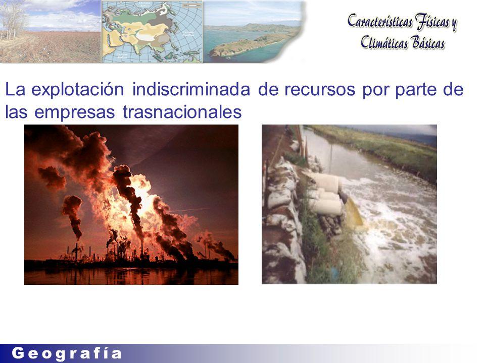 La explotación indiscriminada de recursos por parte de las empresas trasnacionales