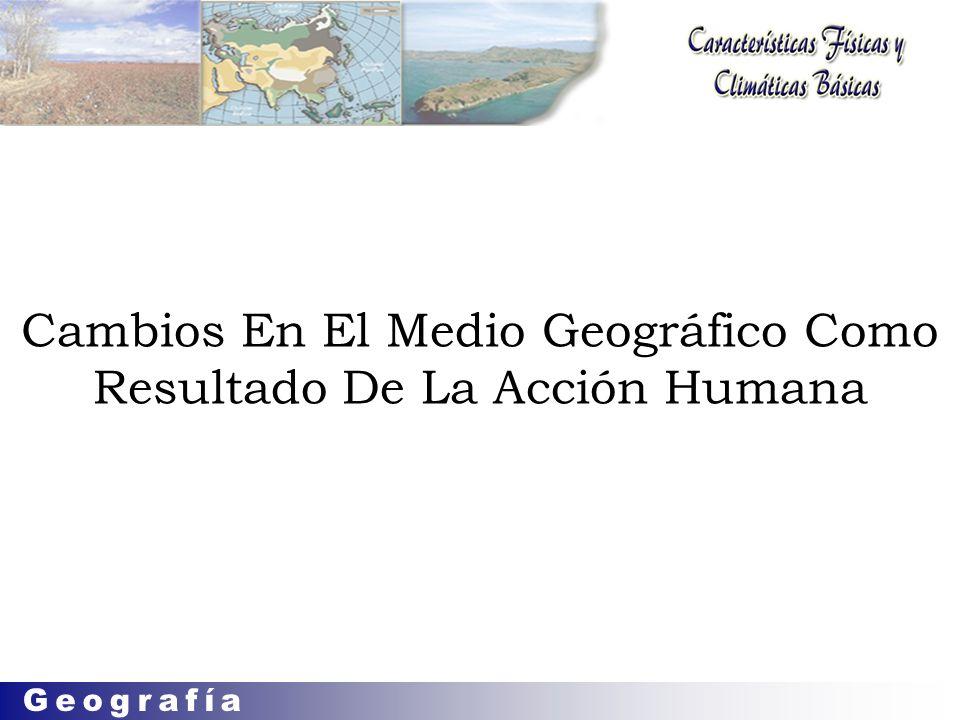 Cambios En El Medio Geográfico Como Resultado De La Acción Humana SUBTEMA: