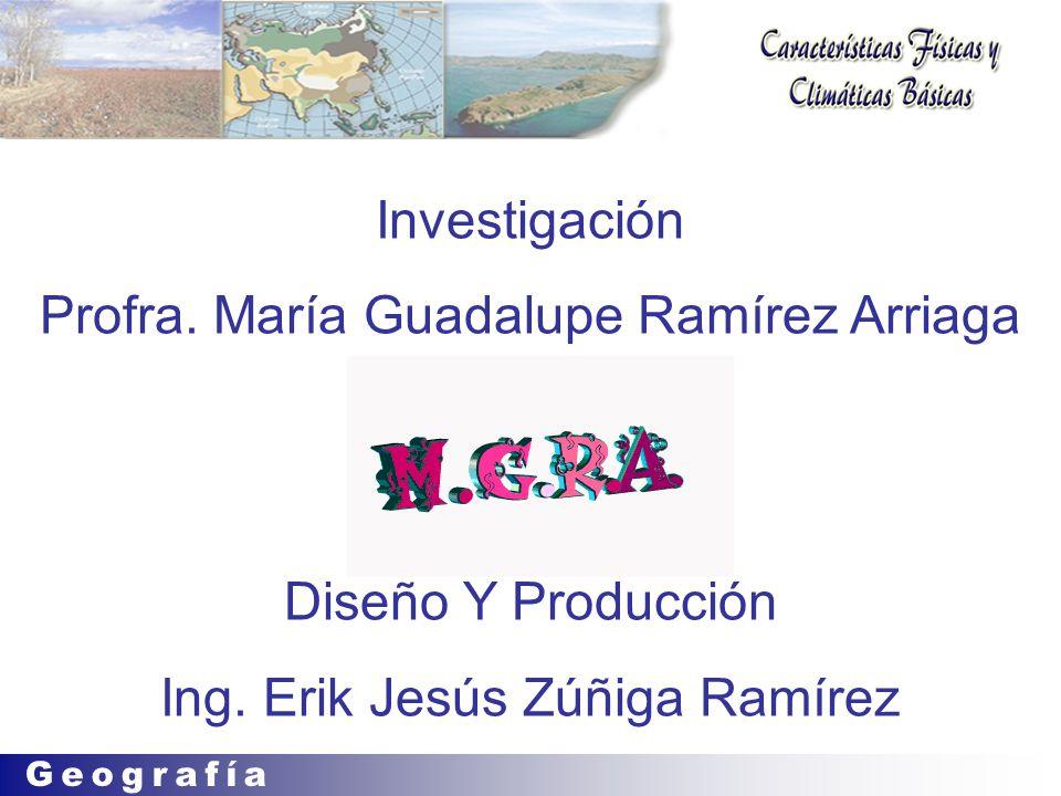 Investigación Profra.María Guadalupe Ramírez Arriaga Diseño Y Producción Ing.