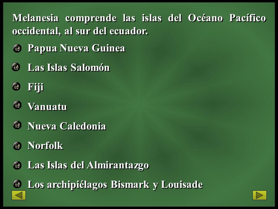 Melanesia comprende las islas del Océano Pacífico occidental, al sur del ecuador. Papua Nueva Guinea Las Islas Salomón Fiji Vanuatu Nueva Caledonia No