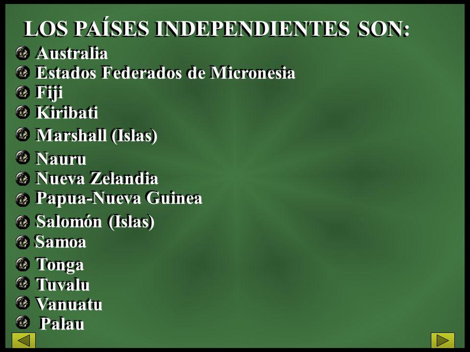 LOS PAÍSES INDEPENDIENTES SON: Australia Estados Federados de Micronesia Fiji Kiribati Marshall (Islas) Nauru Nueva Zelandia Tonga Salomón (Islas) Pap