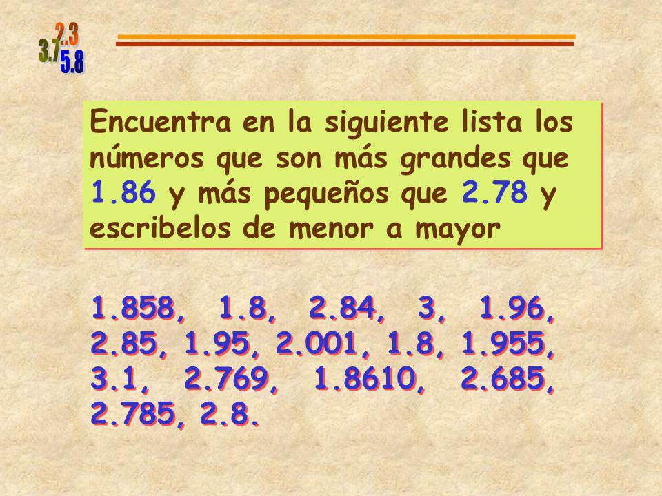 1.4 1.5 Entre 1.4 y 1.5 está 1.41,1.42,1.43,... 1.45 1.46 Entre 1.45 y 1.46 está 1.451,1.452,... 1.455 1.45 1.431.41 1.4581.451