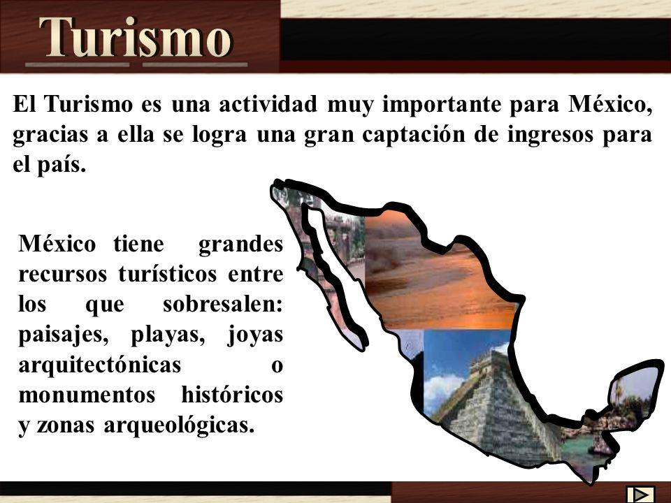El Turismo es una actividad muy importante para México, gracias a ella se logra una gran captación de ingresos para el país.