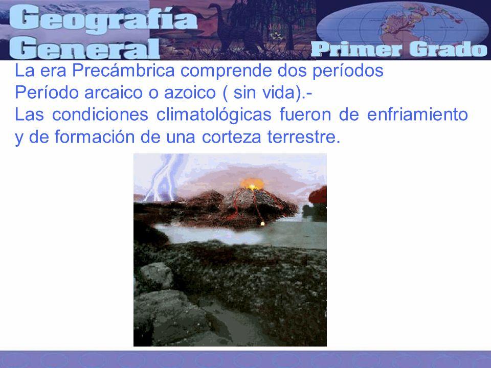 La era Precámbrica comprende dos períodos Período arcaico o azoico ( sin vida).- Las condiciones climatológicas fueron de enfriamiento y de formación de una corteza terrestre.