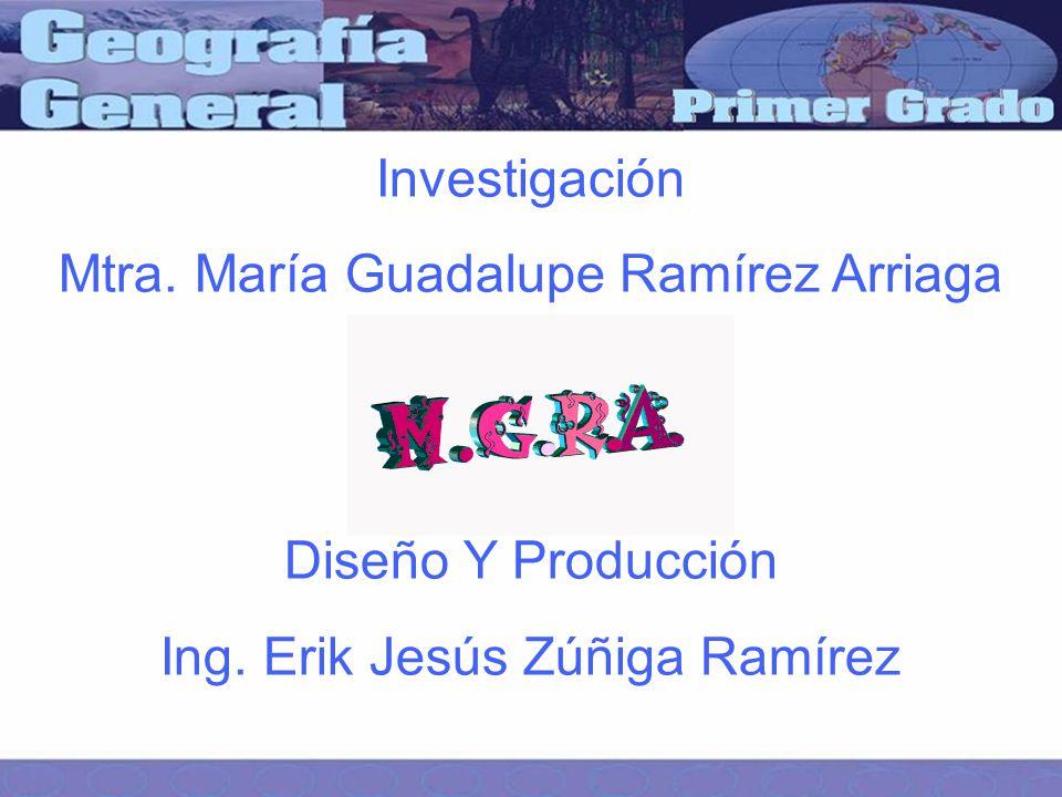 Investigación Mtra.María Guadalupe Ramírez Arriaga Diseño Y Producción Ing.