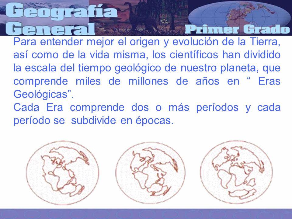 Para entender mejor el origen y evolución de la Tierra, así como de la vida misma, los científicos han dividido la escala del tiempo geológico de nuestro planeta, que comprende miles de millones de años en Eras Geológicas.