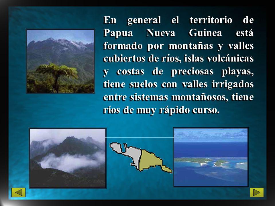 En general el territorio de Papua Nueva Guinea está formado por montañas y valles cubiertos de ríos, islas volcánicas y costas de preciosas playas, ti