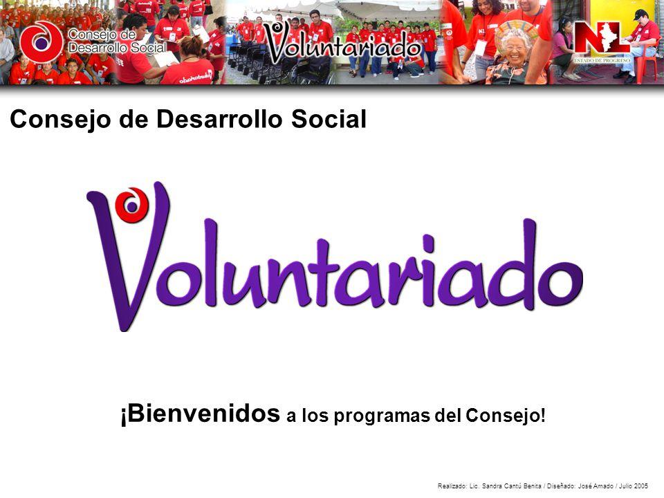 Consejo de Desarrollo Social ¡Bienvenidos a los programas del Consejo! Realizado: Lic. Sandra Cantú Benita / Diseñado: José Amado / Julio 2005