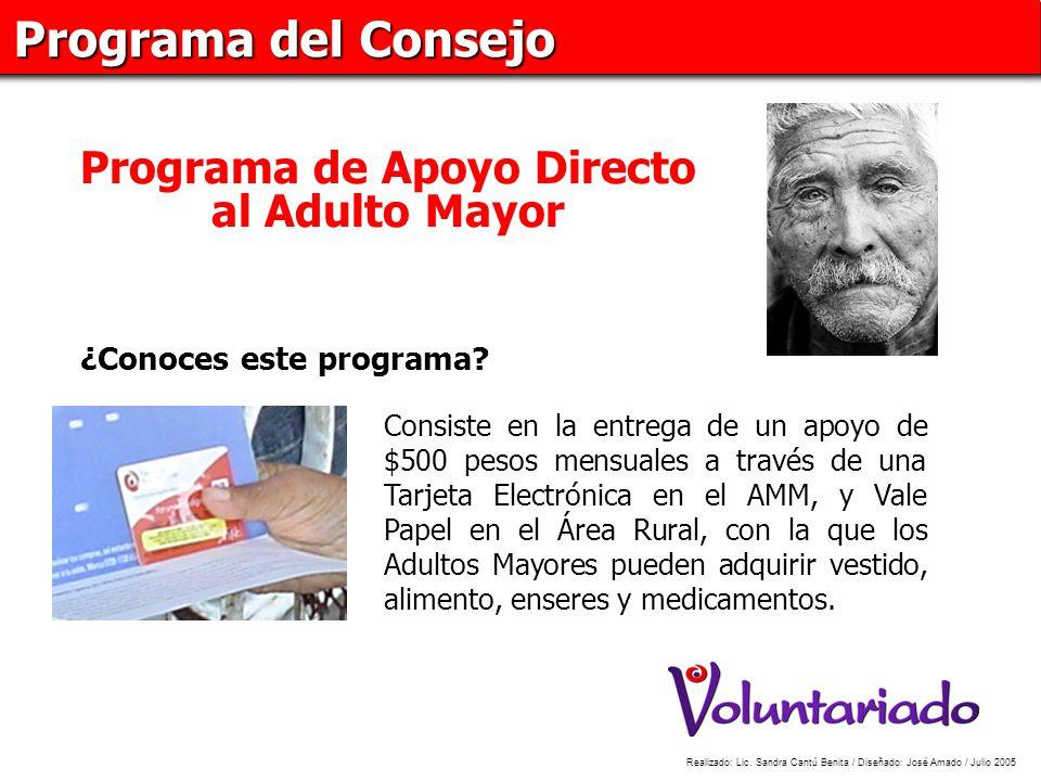 Programa del Consejo Programa de Apoyo Directo al Adulto Mayor ¿Conoces este programa? Consiste en la entrega de un apoyo de $500 pesos mensuales a tr