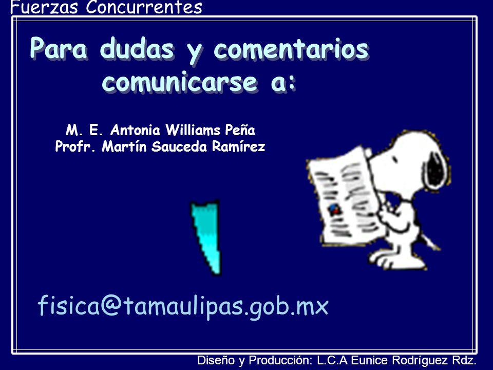 Fuerzas Concurrentes Para dudas y comentarios comunicarse a: M. E. Antonia Williams Peña Profr. Martín Sauceda Ramírez fisica@tamaulipas.gob.mx Diseño