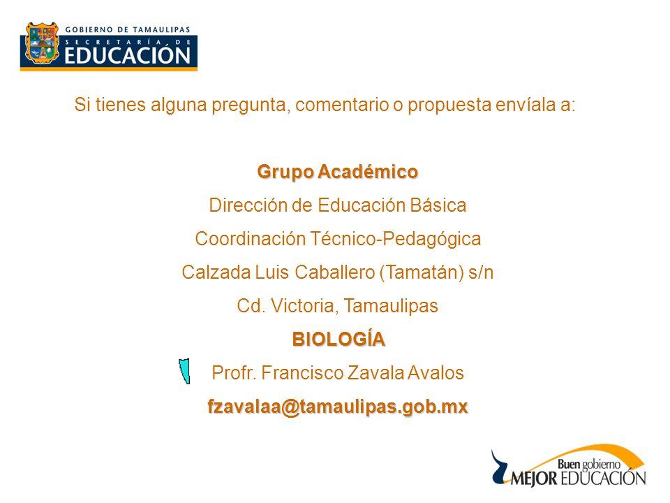 Si tienes alguna pregunta, comentario o propuesta envíala a: Grupo Académico Dirección de Educación Básica Coordinación Técnico-Pedagógica Calzada Luis Caballero (Tamatán) s/n Cd.
