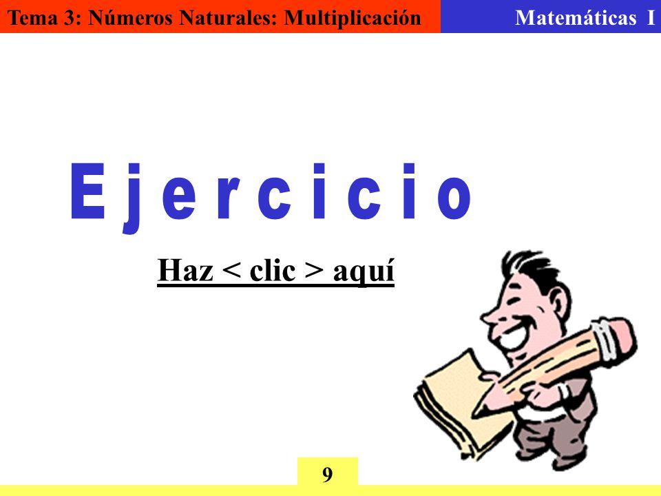 Tema 3: Números Naturales: MultiplicaciónMatemáticas I 9 Haz < clic > aquí
