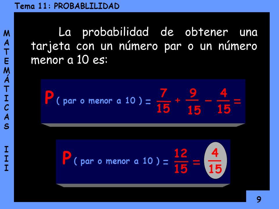 8 Tema 11: PROBABLILIDAD MATEMÁTICAS IIIMATEMÁTICAS III Pero debemos tomar en cuenta que hay números pares menores que 10, entonces como esos resultad