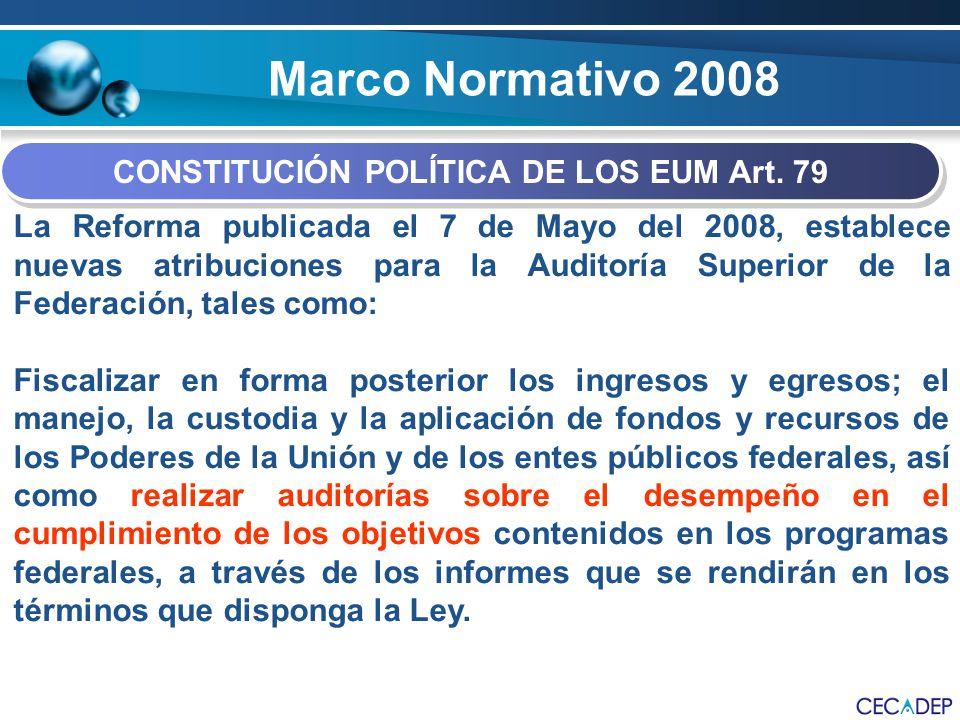 Marco Normativo 2008 CONSTITUCIÓN POLÍTICA DE LOS EUM Art. 79 La Reforma publicada el 7 de Mayo del 2008, establece nuevas atribuciones para la Audito