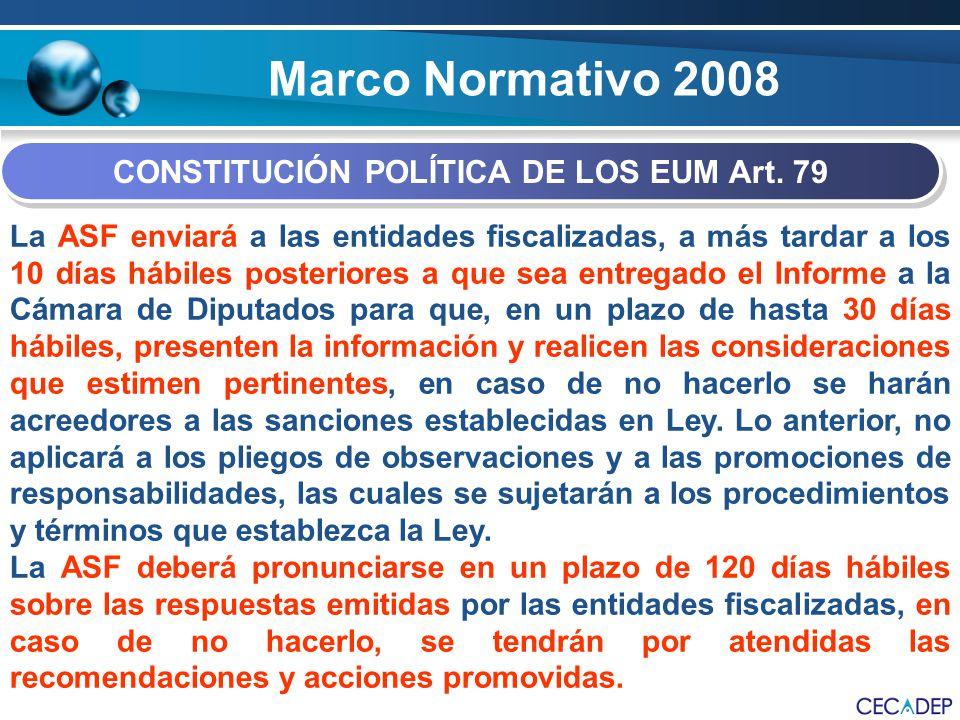 Marco Normativo 2008 CONSTITUCIÓN POLÍTICA DE LOS EUM Art. 79 La ASF enviará a las entidades fiscalizadas, a más tardar a los 10 días hábiles posterio