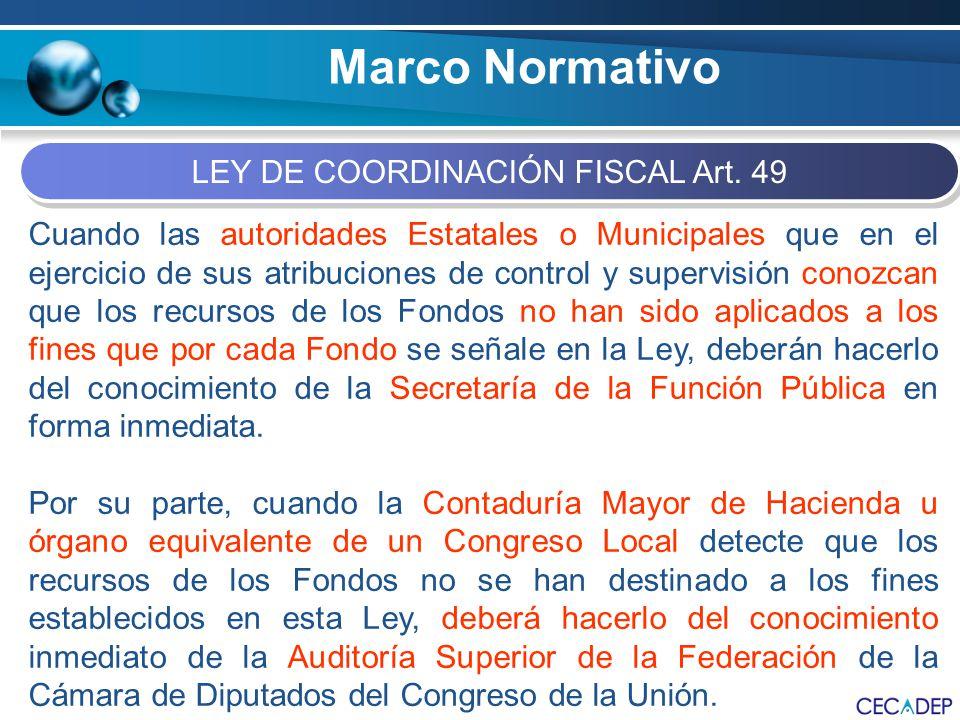 Marco Normativo LEY DE COORDINACIÓN FISCAL Art. 49 Cuando las autoridades Estatales o Municipales que en el ejercicio de sus atribuciones de control y