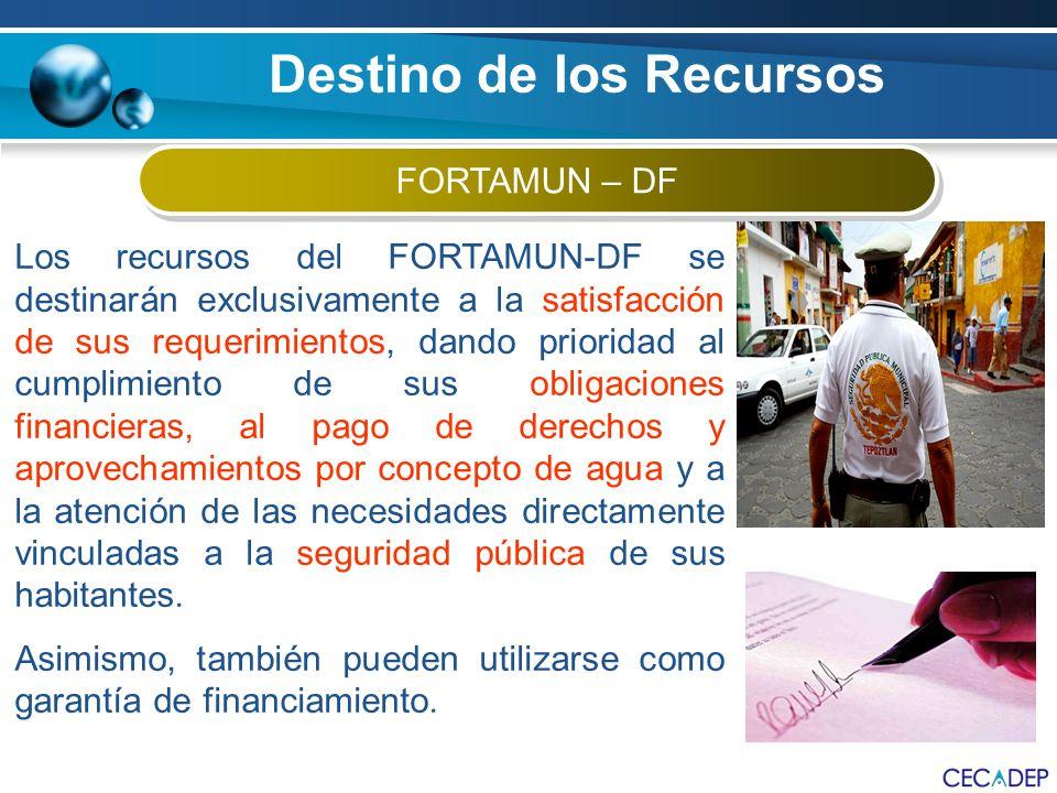 FORTAMUN – DF Los recursos del FORTAMUN-DF se destinarán exclusivamente a la satisfacción de sus requerimientos, dando prioridad al cumplimiento de su