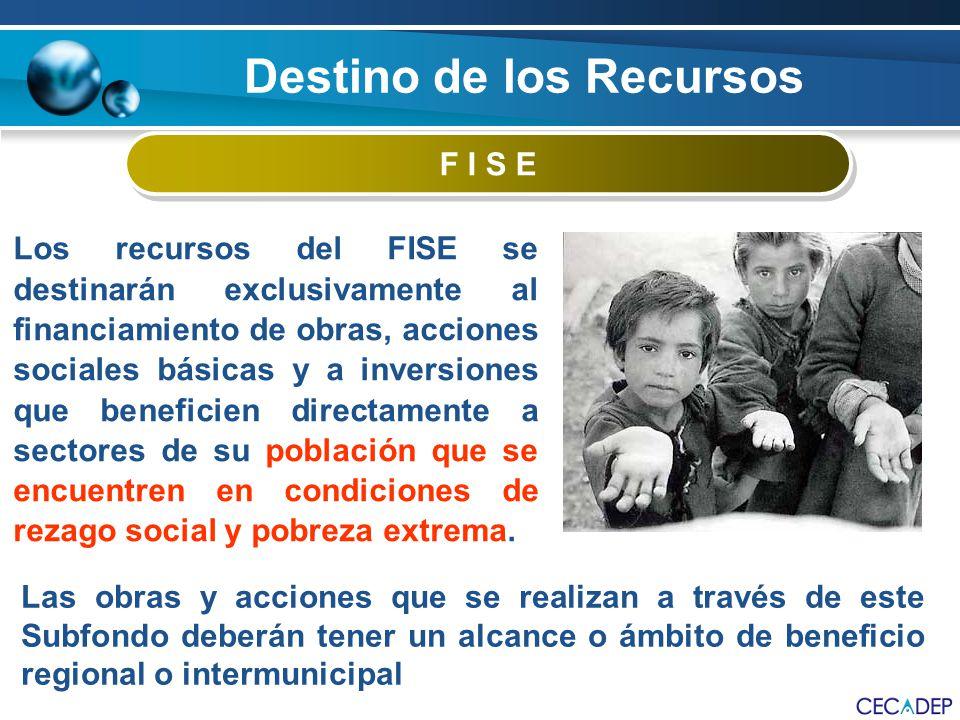 F I S E Los recursos del FISE se destinarán exclusivamente al financiamiento de obras, acciones sociales básicas y a inversiones que beneficien direct
