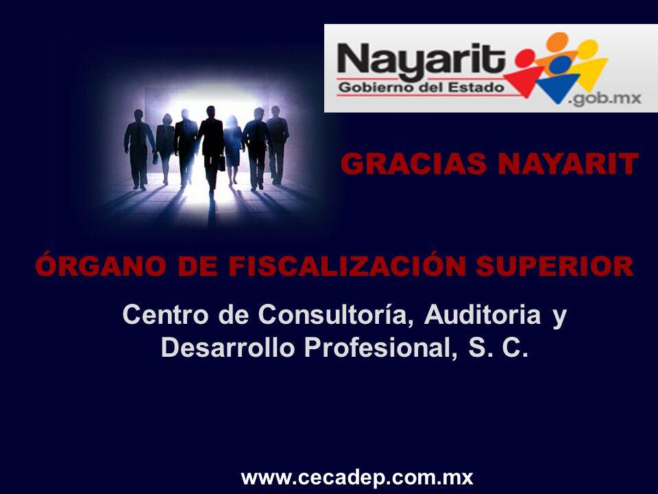 Centro de Consultoría, Auditoria y Desarrollo Profesional, S. C. GRACIAS NAYARIT www.cecadep.com.mx ÓRGANO DE FISCALIZACIÓN SUPERIOR