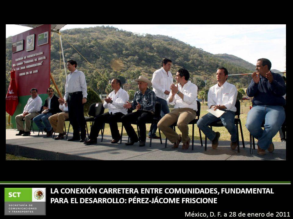 LA CONEXIÓN CARRETERA ENTRE COMUNIDADES, FUNDAMENTAL PARA EL DESARROLLO: PÉREZ-JÁCOME FRISCIONE México, D.