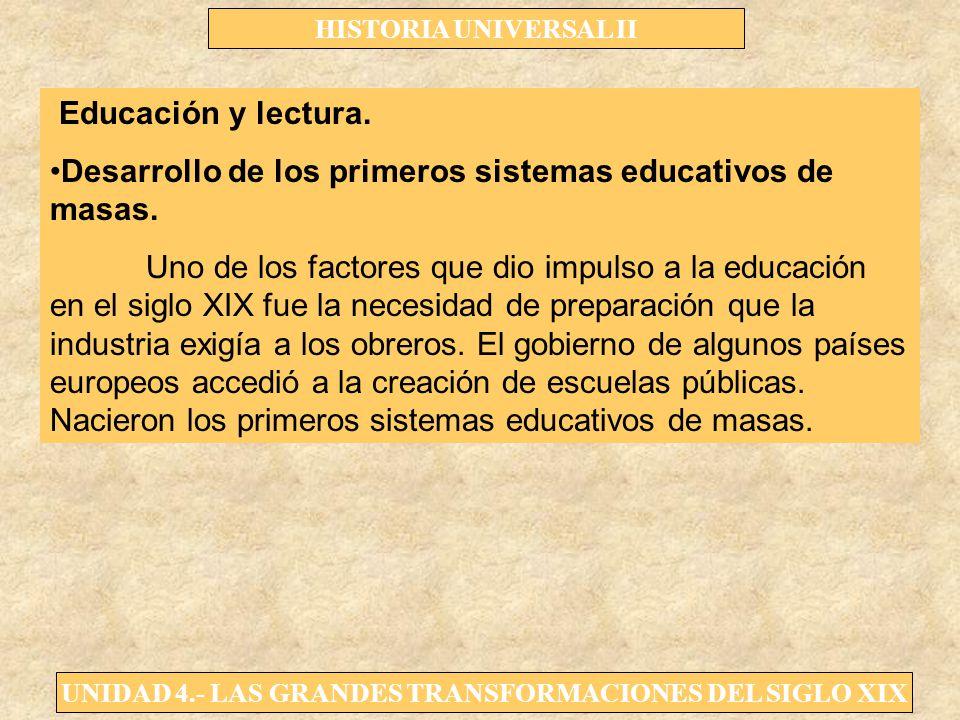 UNIDAD 4.- LAS GRANDES TRANSFORMACIONES DEL SIGLO XIX HISTORIA UNIVERSAL II Educación y lectura. Desarrollo de los primeros sistemas educativos de mas