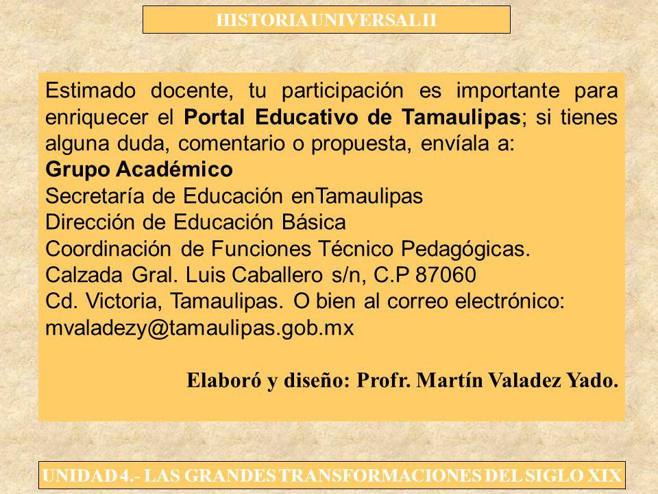 UNIDAD 4.- LAS GRANDES TRANSFORMACIONES DEL SIGLO XIX HISTORIA UNIVERSAL II Estimado docente, tu participación es importante para enriquecer el Portal