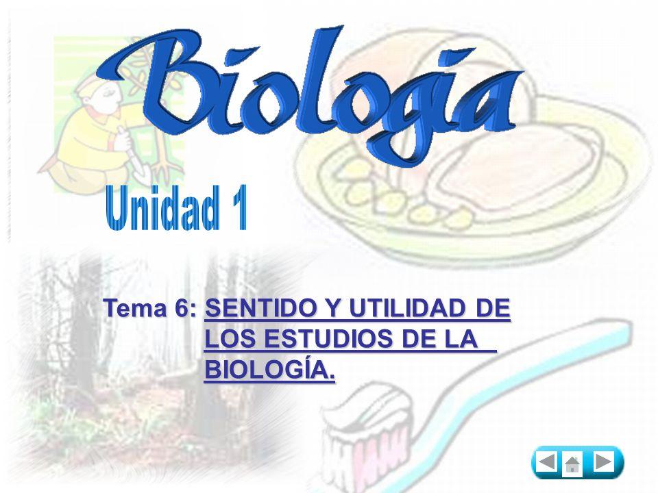 Tema 6: SENTIDO Y UTILIDAD DE LOS ESTUDIOS DE LA BIOLOGÍA.