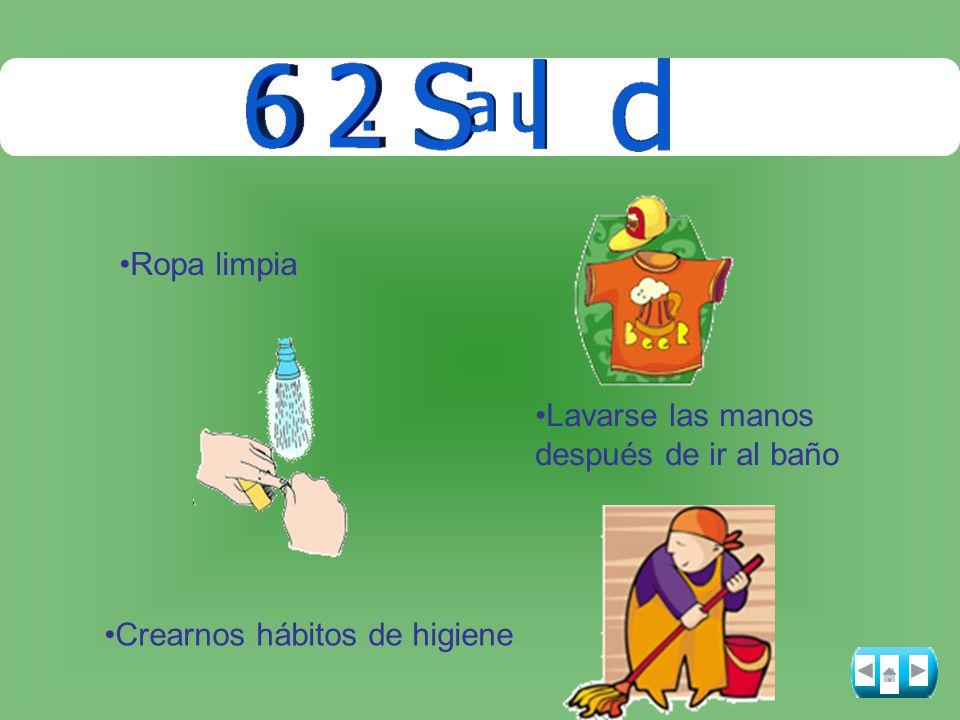 Crearnos hábitos de higiene Ropa limpia Lavarse las manos después de ir al baño