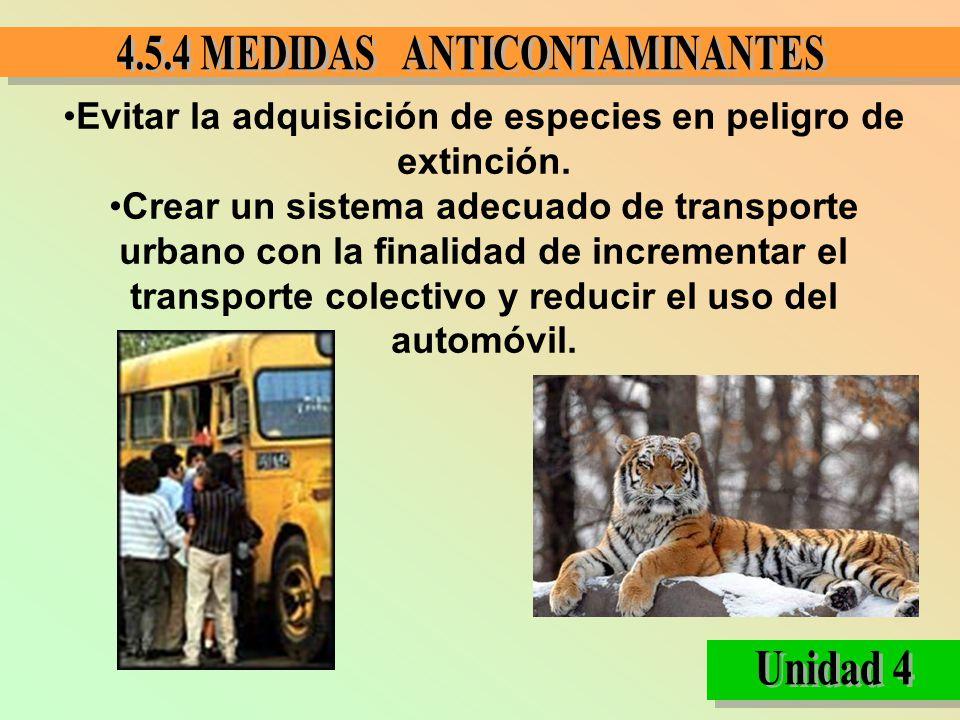 Evitar la adquisición de especies en peligro de extinción. Crear un sistema adecuado de transporte urbano con la finalidad de incrementar el transport