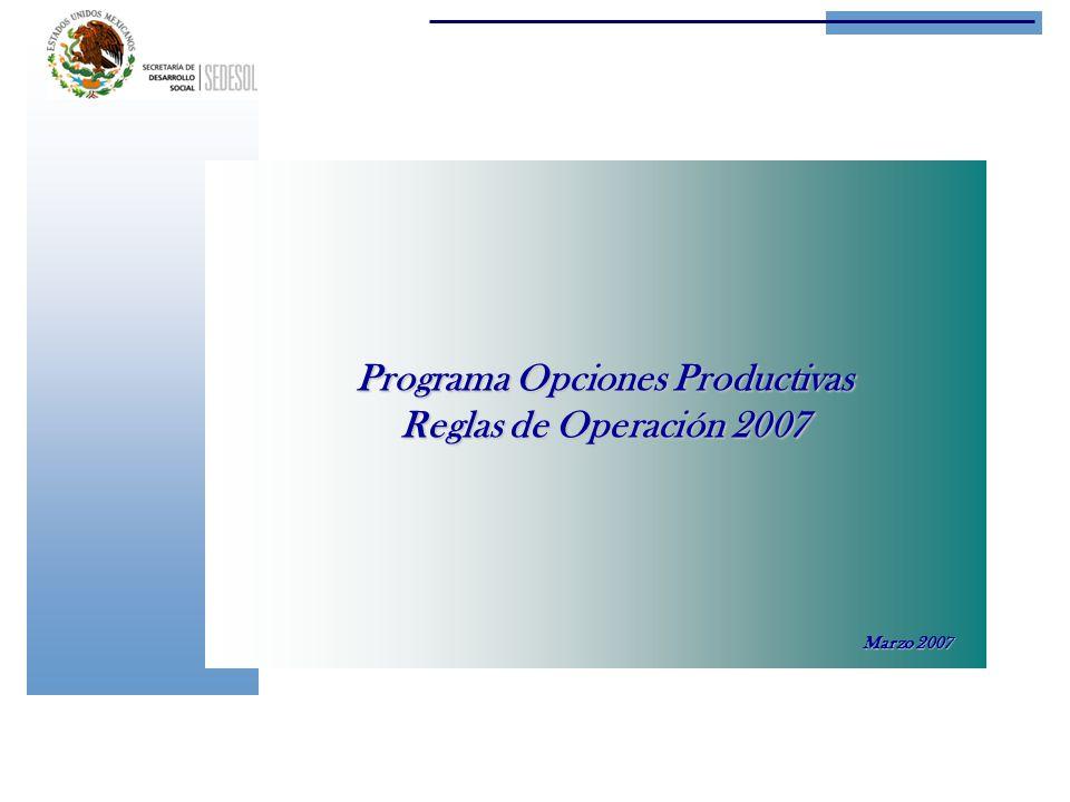 Programa Opciones Productivas Reglas de Operación 2007 Marzo 2007