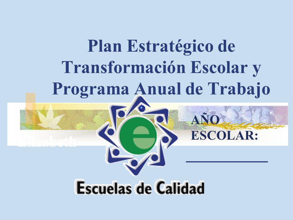 Plan Estratégico de Transformación Escolar y Programa Anual de Trabajo _________ AÑO ESCOLAR: