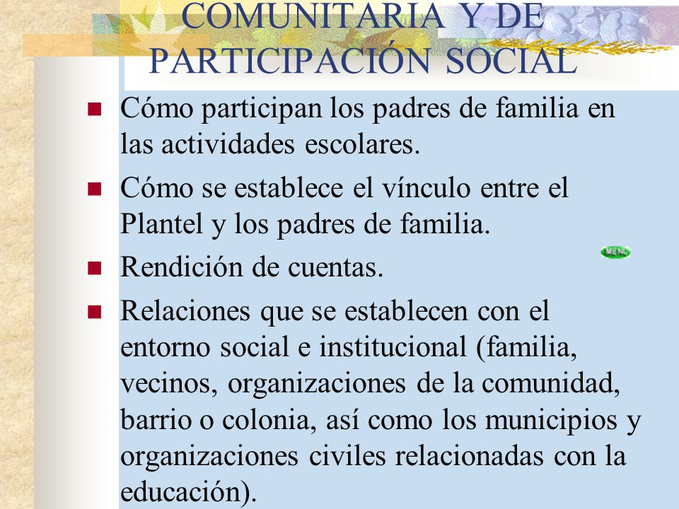 COMUNITARIA Y DE PARTICIPACIÓN SOCIAL Cómo participan los padres de familia en las actividades escolares. Cómo se establece el vínculo entre el Plante