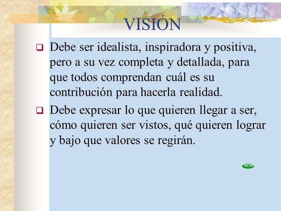 VISIÓN Debe ser idealista, inspiradora y positiva, pero a su vez completa y detallada, para que todos comprendan cuál es su contribución para hacerla