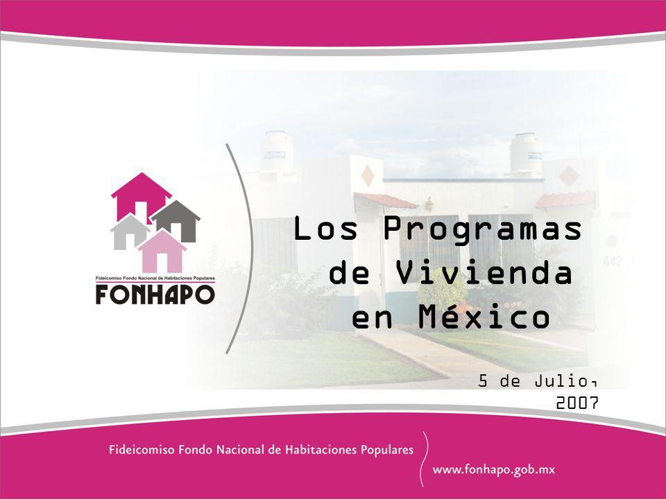 Los Programas de Vivienda en México 5 de Julio, 2007