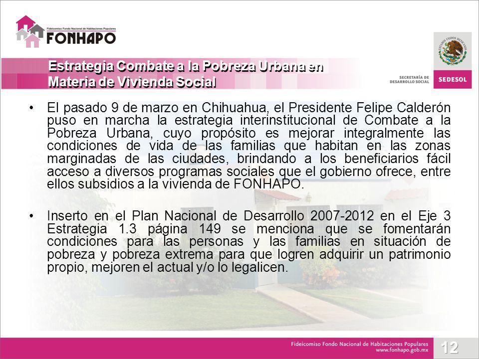 El pasado 9 de marzo en Chihuahua, el Presidente Felipe Calderón puso en marcha la estrategia interinstitucional de Combate a la Pobreza Urbana, cuyo