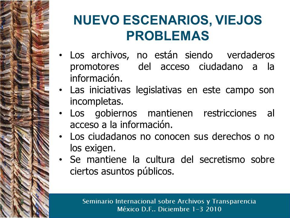 Seminario Internacional sobre Archivos y Transparencia México D.F.. Diciembre 1-3 2010 NUEVO ESCENARIOS, VIEJOS PROBLEMAS Los archivos, no están siend