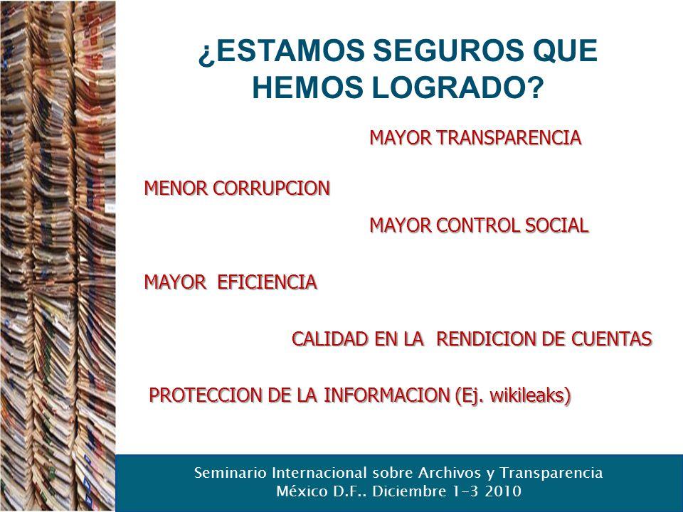 Seminario Internacional sobre Archivos y Transparencia México D.F.. Diciembre 1-3 2010 ¿ESTAMOS SEGUROS QUE HEMOS LOGRADO? MENOR CORRUPCION MAYOR CONT