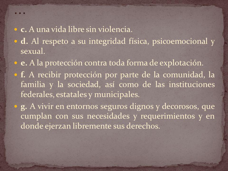 c.A una vida libre sin violencia. d. Al respeto a su integridad física, psicoemocional y sexual.