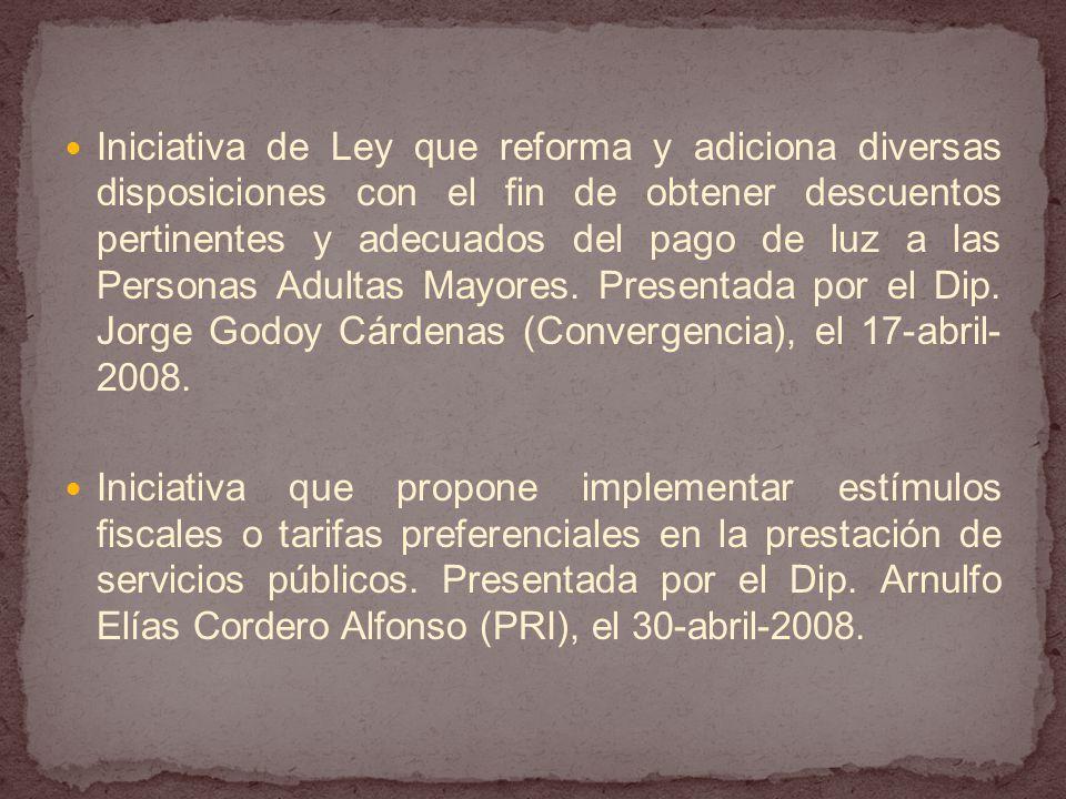 Iniciativa de Ley que reforma y adiciona diversas disposiciones con el fin de obtener descuentos pertinentes y adecuados del pago de luz a las Personas Adultas Mayores.