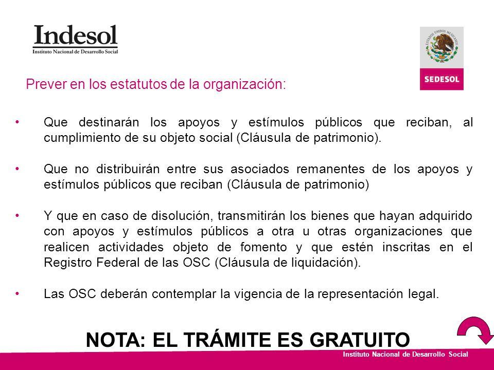 Instituto Nacional de Desarrollo Social Prever en los estatutos de la organización: Que destinarán los apoyos y estímulos públicos que reciban, al cum