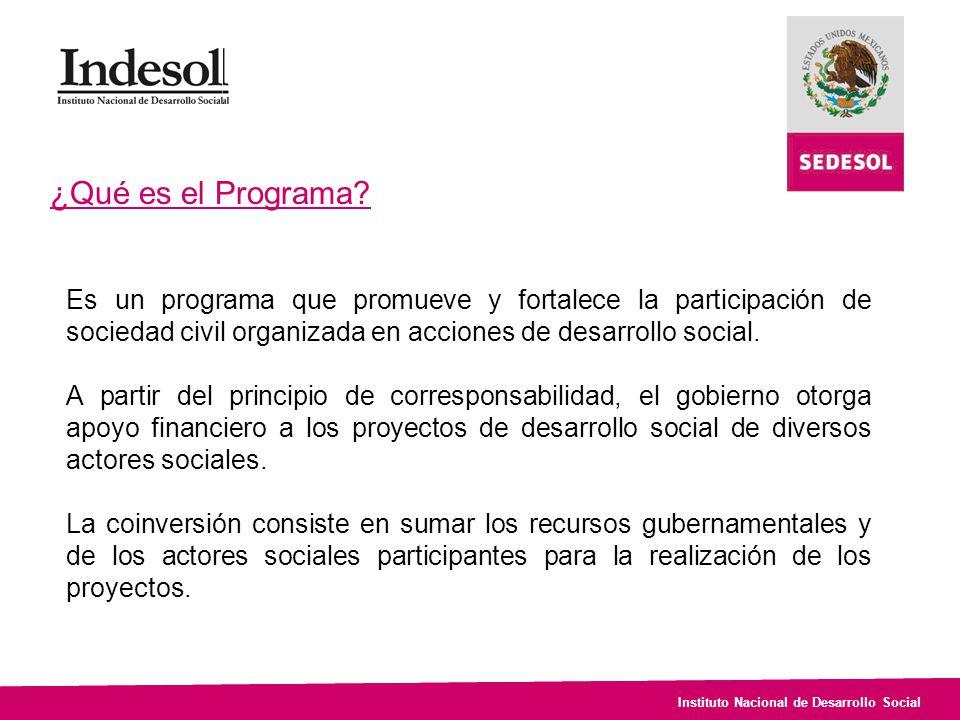 Instituto Nacional de Desarrollo Social ¿Qué es el Programa? Es un programa que promueve y fortalece la participación de sociedad civil organizada en