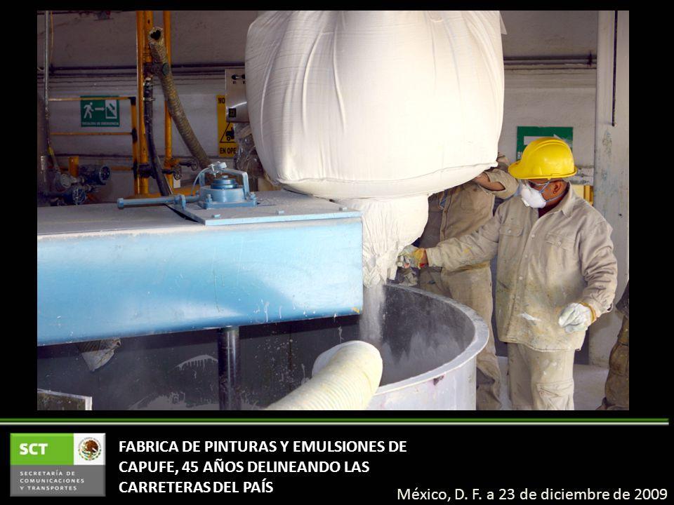 FABRICA DE PINTURAS Y EMULSIONES DE CAPUFE, 45 AÑOS DELINEANDO LAS CARRETERAS DEL PAÍS México, D. F. a 23 de diciembre de 2009