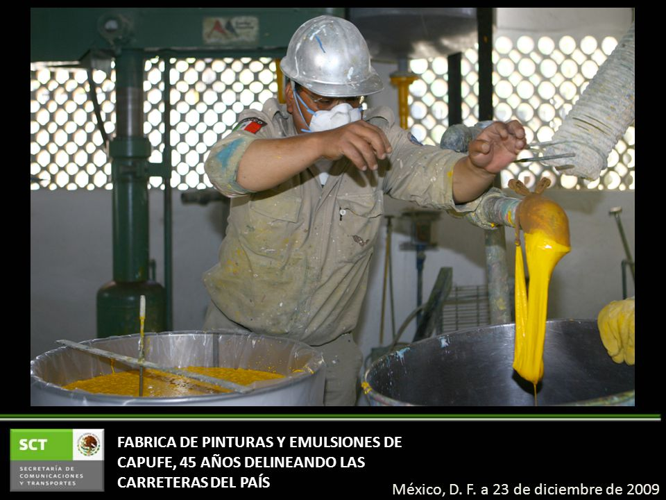 FABRICA DE PINTURAS Y EMULSIONES DE CAPUFE, 45 AÑOS DELINEANDO LAS CARRETERAS DEL PAÍS México, D.