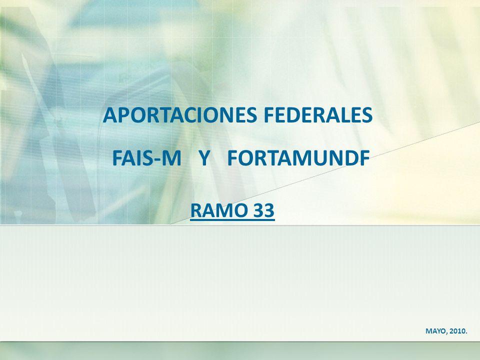 RAMO 33 APORTACIONES FEDERALES FAIS-M Y FORTAMUNDF MAYO, 2010.