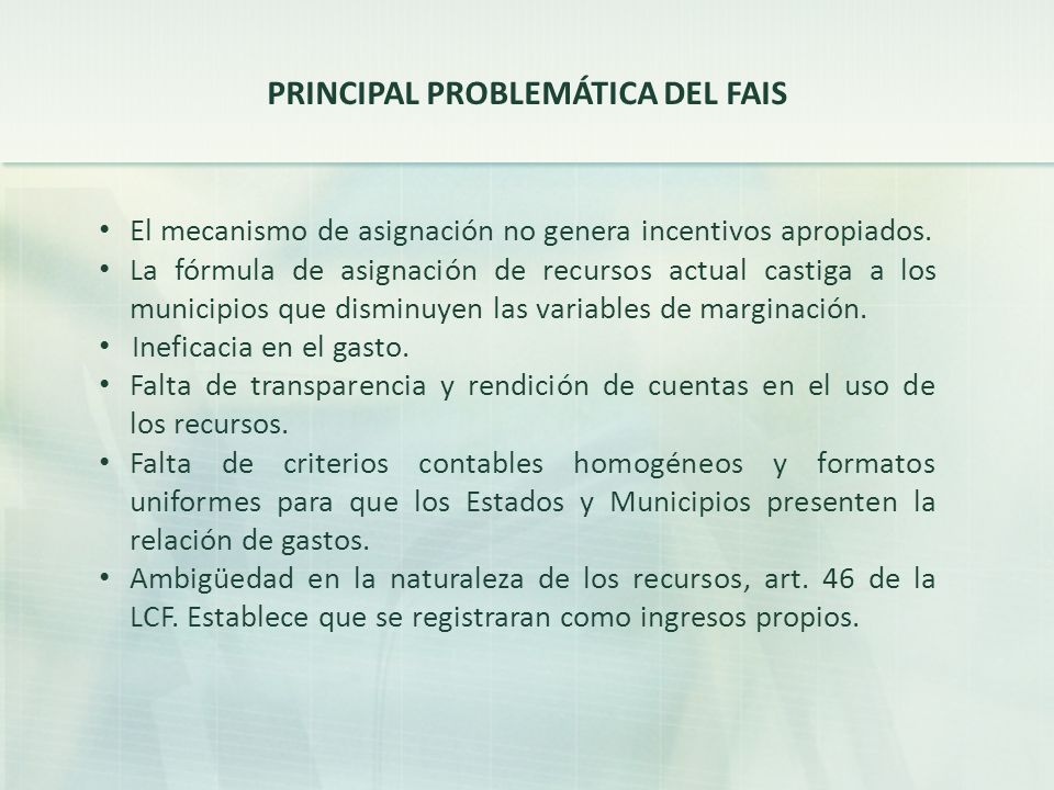 PRINCIPAL PROBLEMÁTICA DEL FAIS El mecanismo de asignación no genera incentivos apropiados.