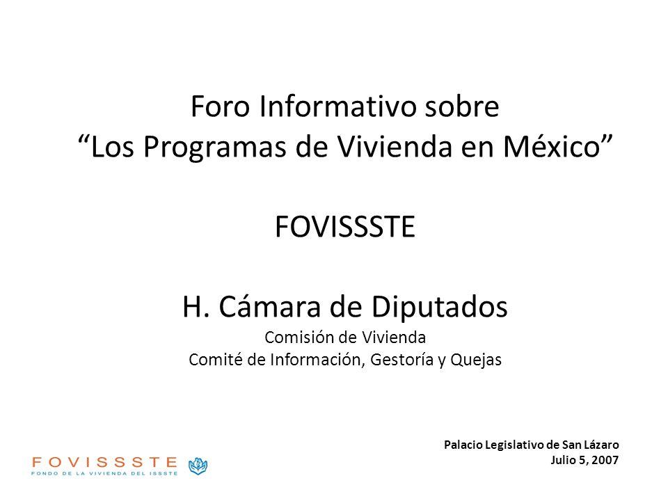 Foro Informativo sobre Los Programas de Vivienda en México FOVISSSTE H. Cámara de Diputados Comisión de Vivienda Comité de Información, Gestoría y Que
